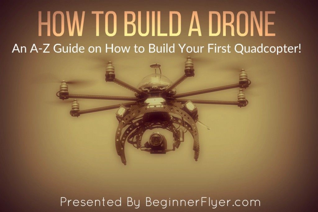 How to Build a Drone - A Definitive Guide For Newbies